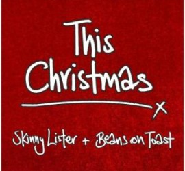 Beans On Toast & Skinny Lister This Christmas Charity Single